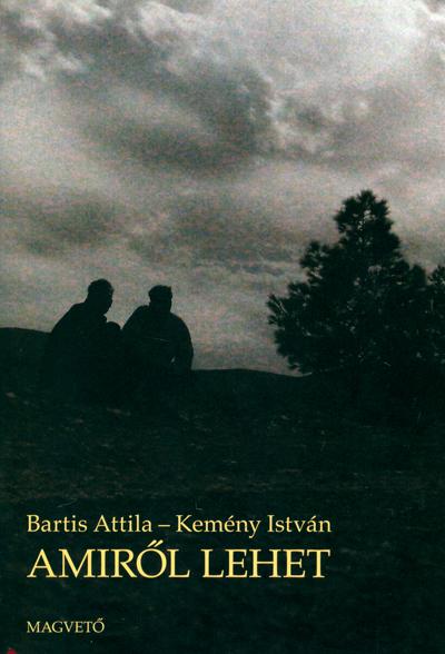 Bartis Attila-Kemény István: Amiről lehet