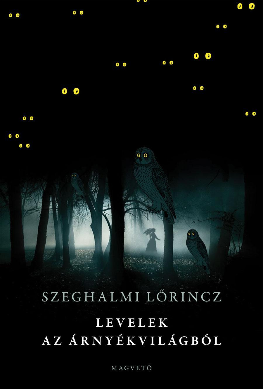 Szeghalmi Lőrincz: Levelek az árnyékvilágból