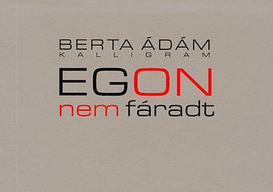 Berta Ádám: Egon nem fáradt