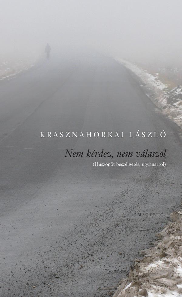 Krasznahorkai László: Nem kérdez, nem válaszol