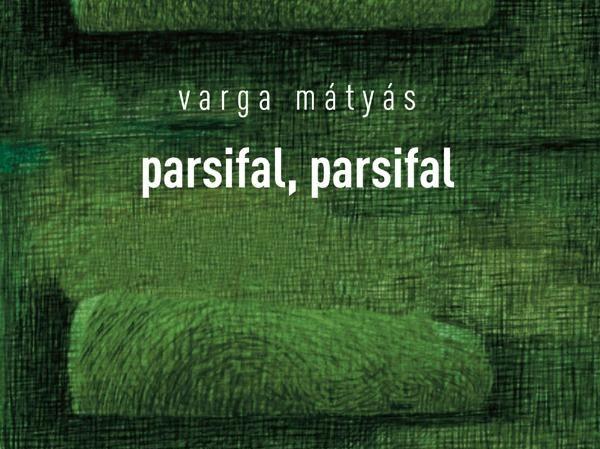 Varga Mátyás: parsifal, parsifal